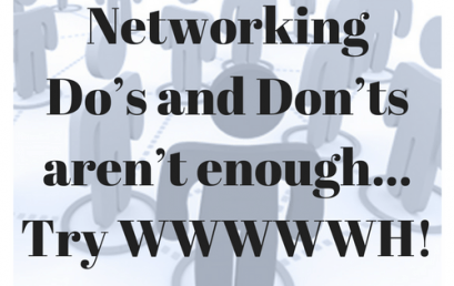 Networking Do's and Don'ts aren't enough. Try WWWWWH