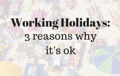Working Holidays: 3 reasons why it's ok